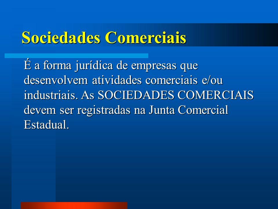 Sociedades Comerciais É a forma jurídica de empresas que desenvolvem atividades comerciais e/ou industriais. As SOCIEDADES COMERCIAIS devem ser regist