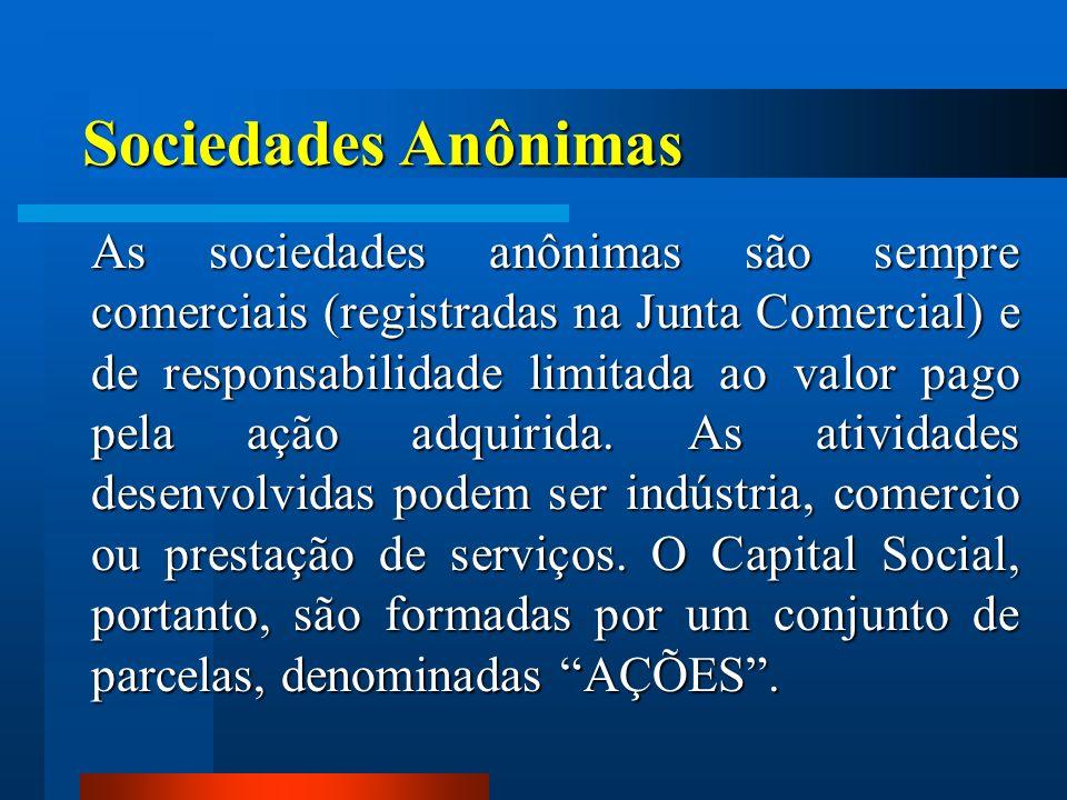 Sociedades Anônimas As sociedades anônimas são sempre comerciais (registradas na Junta Comercial) e de responsabilidade limitada ao valor pago pela aç