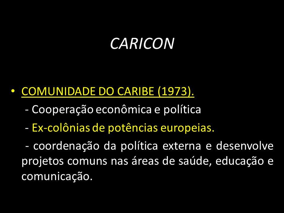 CARICON COMUNIDADE DO CARIBE (1973). - Cooperação econômica e política - Ex-colônias de potências europeias. - coordenação da política externa e desen