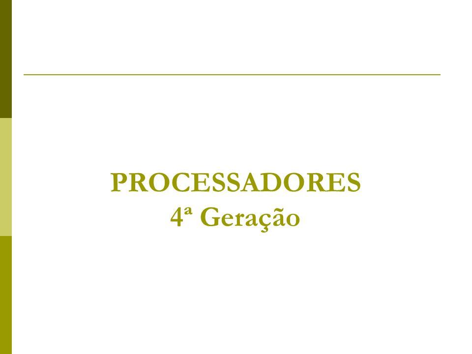 PROCESSADORES 4ª Geração