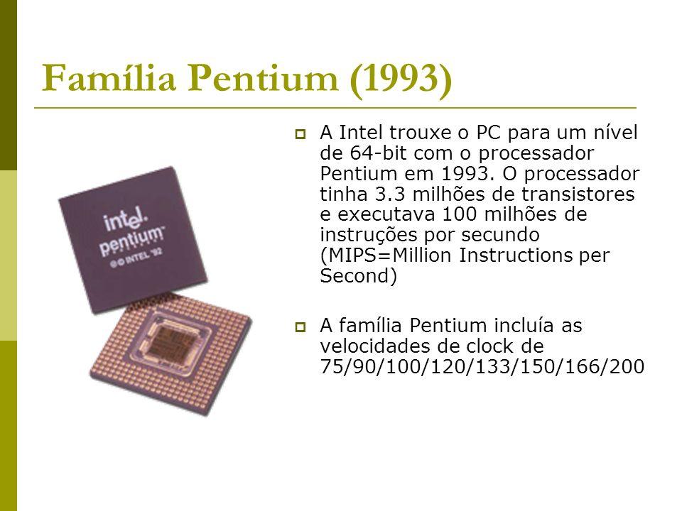 Família Pentium (1993) A Intel trouxe o PC para um nível de 64-bit com o processador Pentium em 1993. O processador tinha 3.3 milhões de transistores
