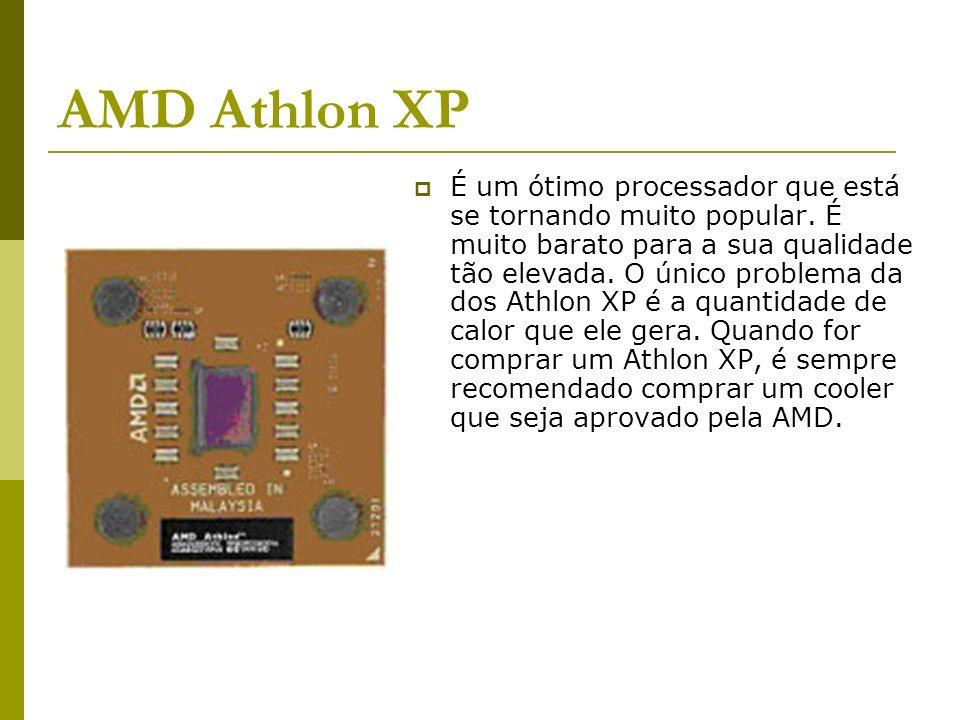 AMD Athlon XP É um ótimo processador que está se tornando muito popular. É muito barato para a sua qualidade tão elevada. O único problema da dos Athl
