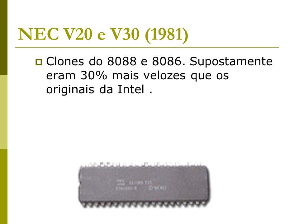 NEC V20 e V30 (1981) Clones do 8088 e 8086. Supostamente eram 30% mais velozes que os originais da Intel.