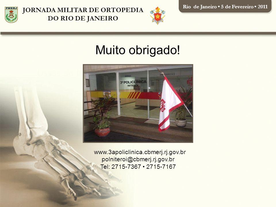 JORNADA MILITAR DE ORTOPEDIA DO RIO DE JANEIRO Rio de Janeiro 5 de Fevereiro 2011 www.3apoliclinica.cbmerj.rj.gov.br polniteroi@cbmerj.rj.gov.br Tel: 2715-7367 2715-7167 Muito obrigado!