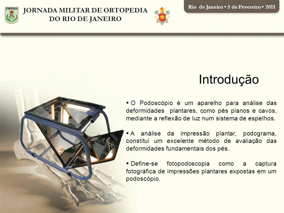 JORNADA MILITAR DE ORTOPEDIA DO RIO DE JANEIRO Rio de Janeiro 5 de Fevereiro 2011 O Podoscópio é um aparelho para análise das deformidades plantares, como pés planos e cavos, mediante a reflexão de luz num sistema de espelhos.