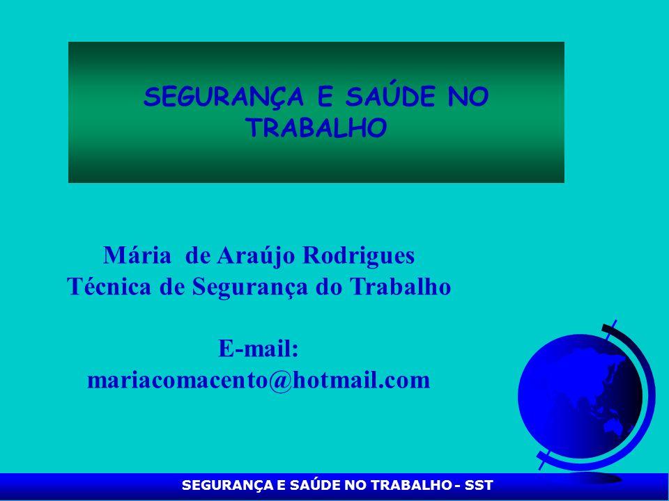 SEGURANÇA E SAÚDE NO TRABALHO - SST SEGURANÇA E SAÚDE NO TRABALHO Mária de Araújo Rodrigues Técnica de Segurança do Trabalho E-mail: mariacomacento@ho