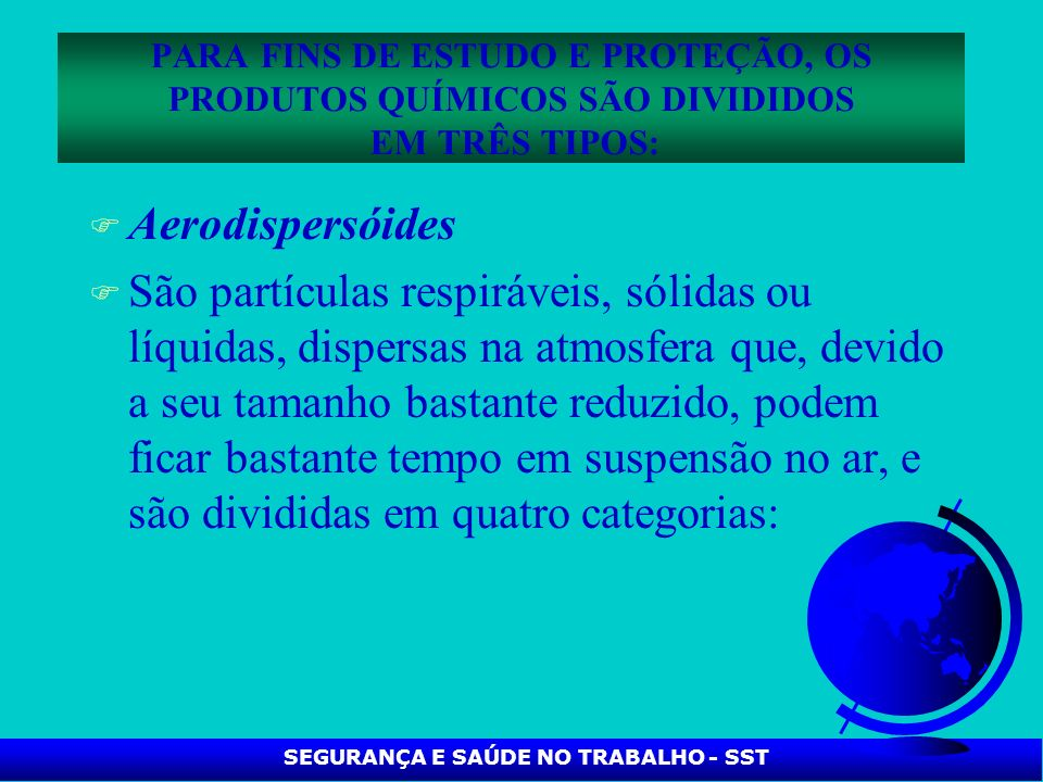 F Aerodispersóides F São partículas respiráveis, sólidas ou líquidas, dispersas na atmosfera que, devido a seu tamanho bastante reduzido, podem ficar
