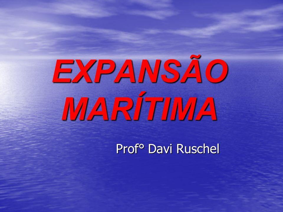 EXPANSÃO MARÍTIMA Prof° Davi Ruschel