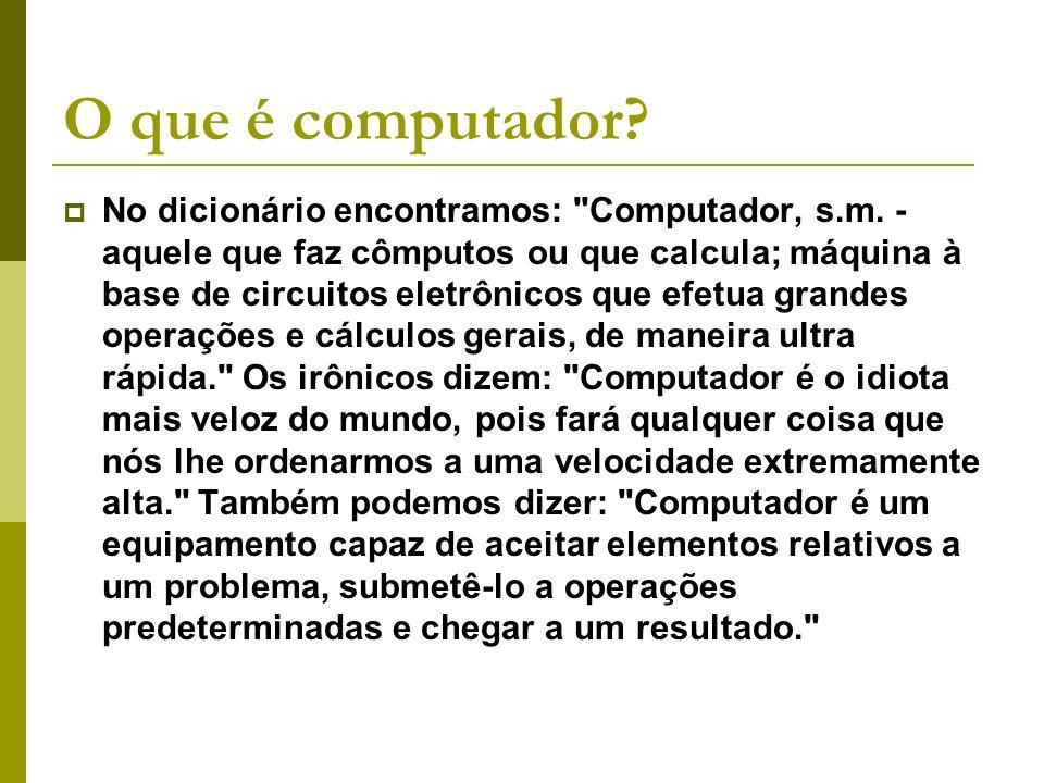 O que é computador? No dicionário encontramos: