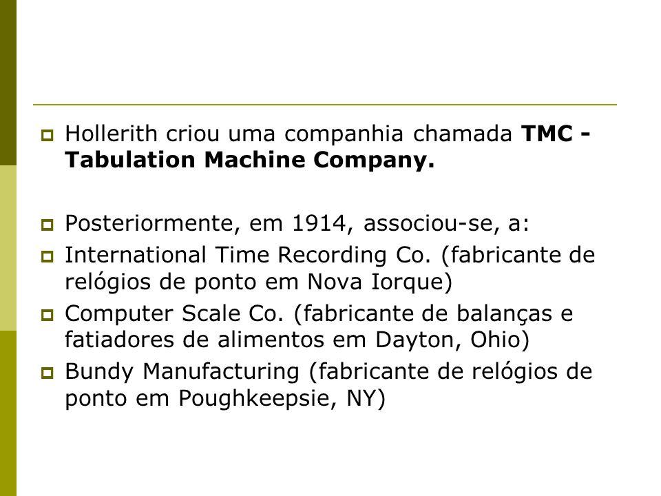 Hollerith criou uma companhia chamada TMC - Tabulation Machine Company. Posteriormente, em 1914, associou-se, a: International Time Recording Co. (fab