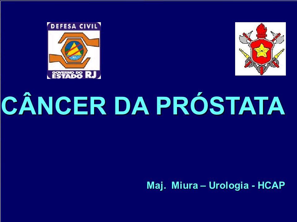 CÂNCER DA PRÓSTATA Maj. Miura – Urologia - HCAP