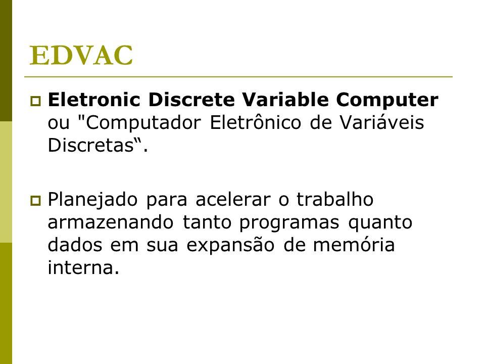 EDVAC Eletronic Discrete Variable Computer ou