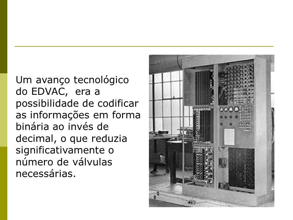 Um avanço tecnológico do EDVAC, era a possibilidade de codificar as informações em forma binária ao invés de decimal, o que reduzia significativamente