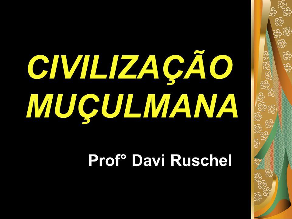 CIVILIZAÇÃO MUÇULMANA Prof° Davi Ruschel