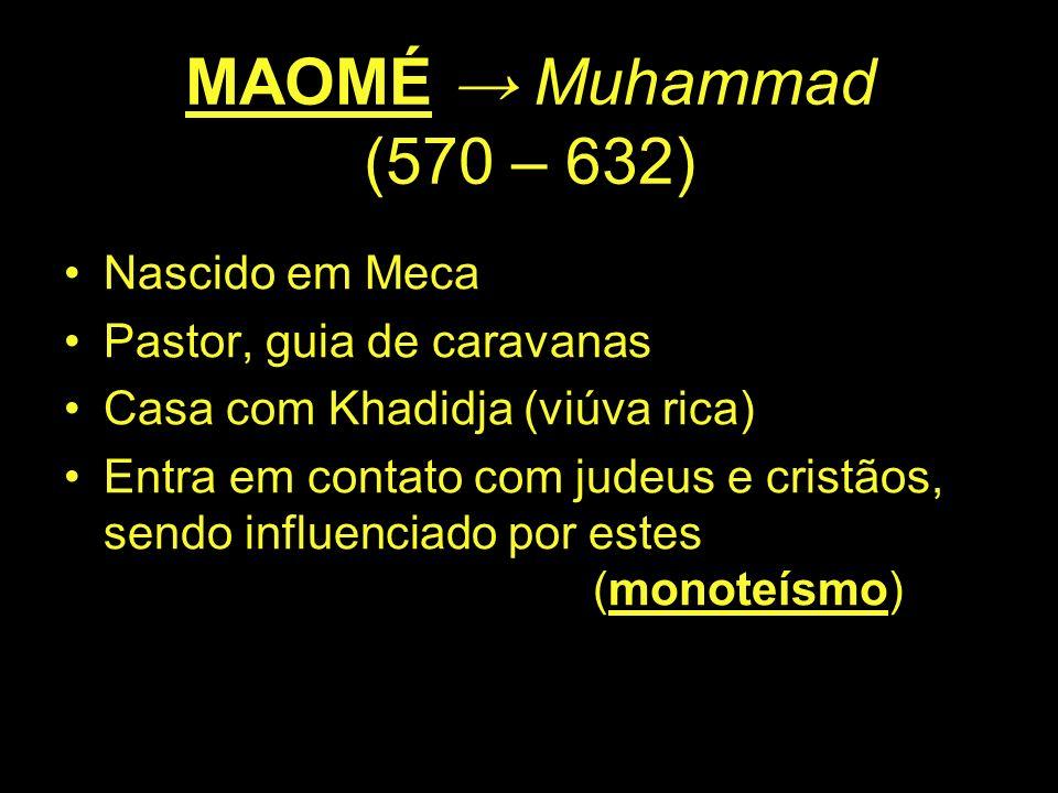 MAOMÉ Muhammad (570 – 632) Nascido em Meca Pastor, guia de caravanas Casa com Khadidja (viúva rica) Entra em contato com judeus e cristãos, sendo infl