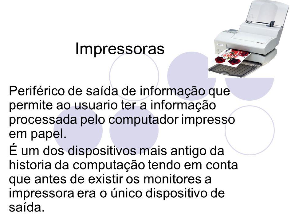 Impressoras Periférico de saída de informação que permite ao usuario ter a informação processada pelo computador impresso em papel. É um dos dispositi