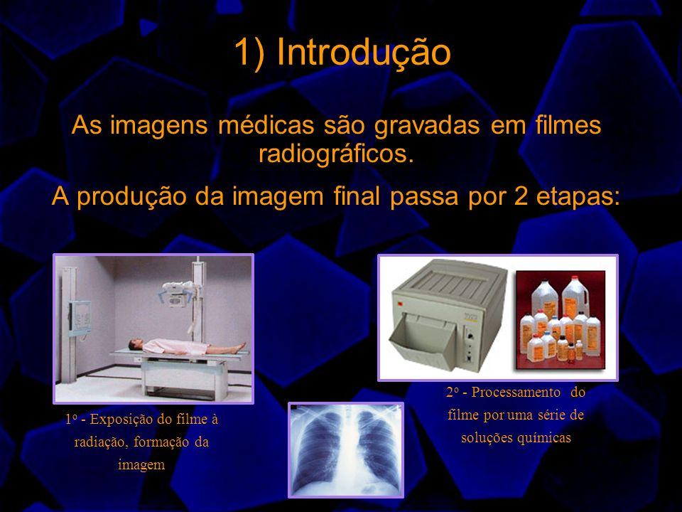 1) Introdução As imagens médicas são gravadas em filmes radiográficos. A produção da imagem final passa por 2 etapas: 1 o - Exposição do filme à radia