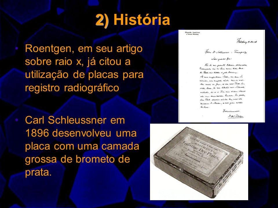 2) 2) História Roentgen, em seu artigo sobre raio x, já citou a utilização de placas para registro radiográfico Carl Schleussner em 1896 desenvolveu u