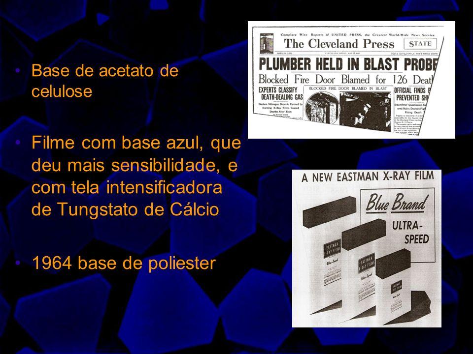 Base de acetato de celulose Filme com base azul, que deu mais sensibilidade, e com tela intensificadora de Tungstato de Cálcio 1964 base de poliester