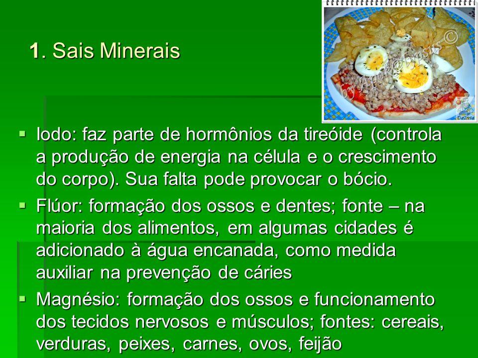 1. Sais Minerais Iodo: faz parte de hormônios da tireóide (controla a produção de energia na célula e o crescimento do corpo). Sua falta pode provocar