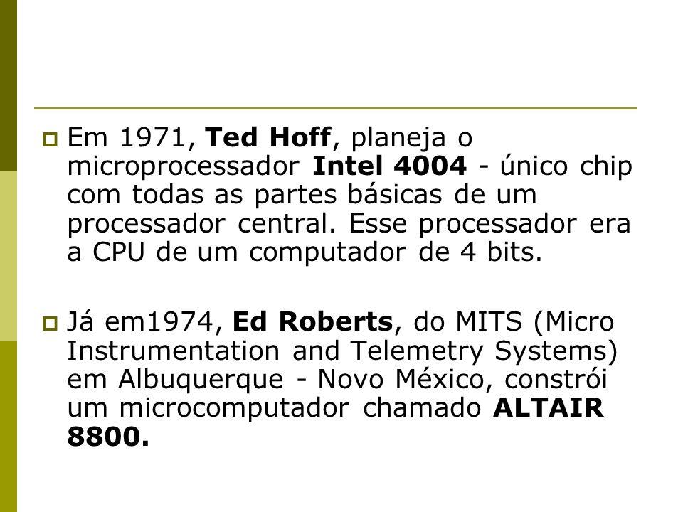 Em 1971, Ted Hoff, planeja o microprocessador Intel 4004 - único chip com todas as partes básicas de um processador central. Esse processador era a CP