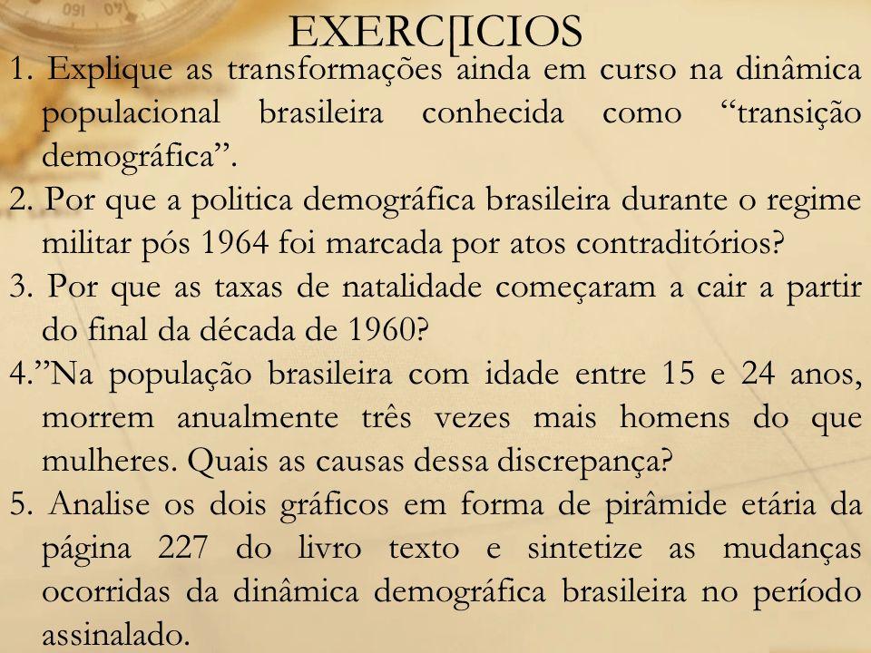 EXERC[ICIOS 1. Explique as transformações ainda em curso na dinâmica populacional brasileira conhecida como transição demográfica. 2. Por que a politi