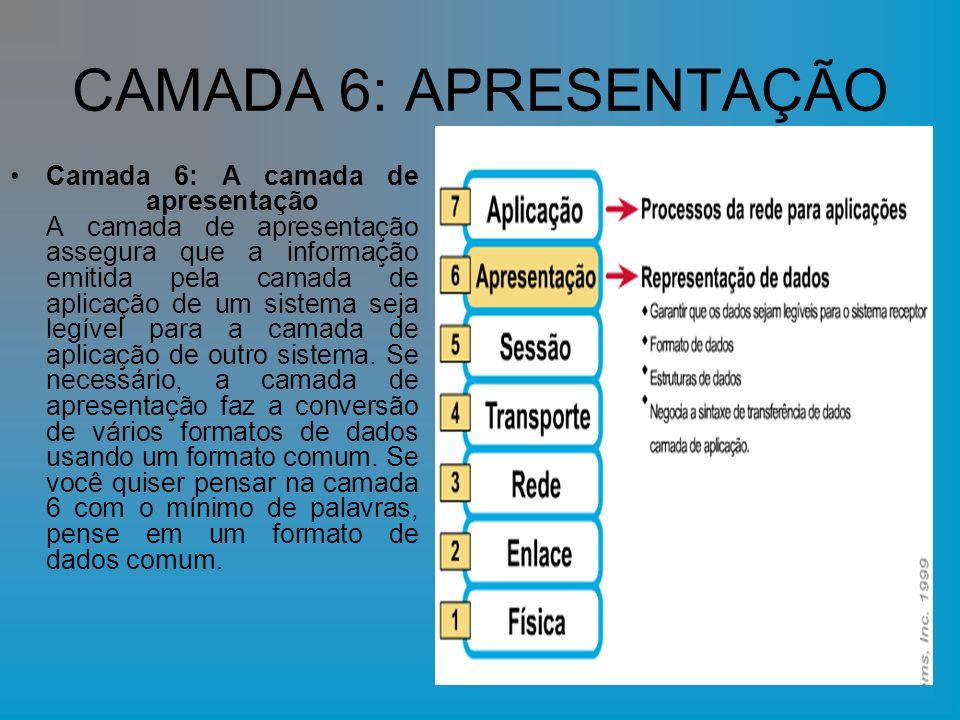 CAMADA 6: APRESENTAÇÃO Camada 6: A camada de apresentação A camada de apresentação assegura que a informação emitida pela camada de aplicação de um si