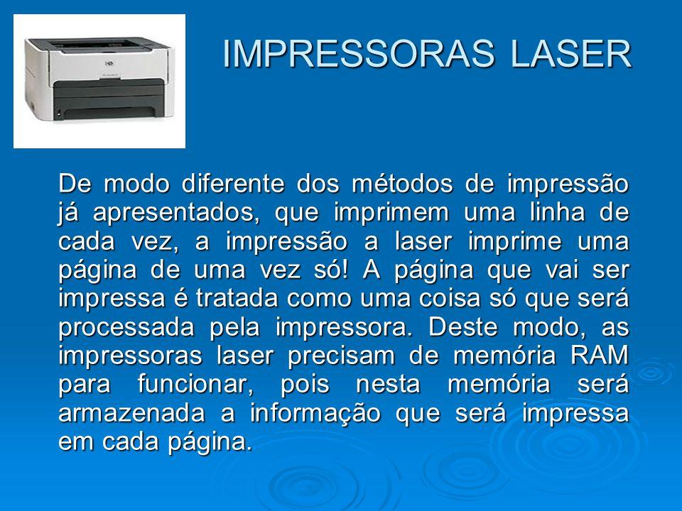 IMPRESSORAS LASER De modo diferente dos métodos de impressão já apresentados, que imprimem uma linha de cada vez, a impressão a laser imprime uma pági