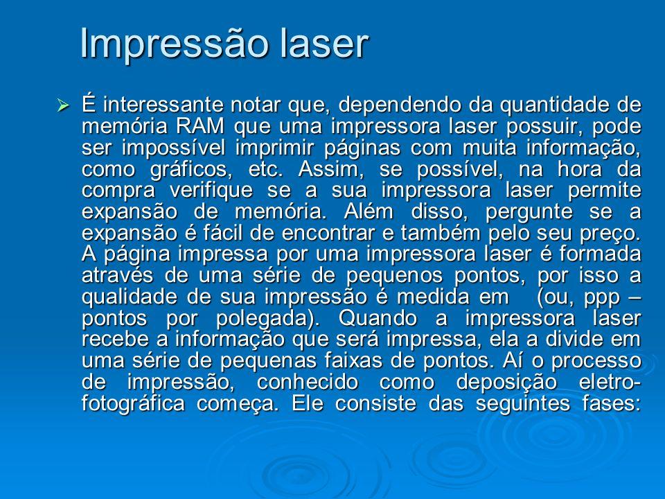 Impressão laser É interessante notar que, dependendo da quantidade de memória RAM que uma impressora laser possuir, pode ser impossível imprimir págin
