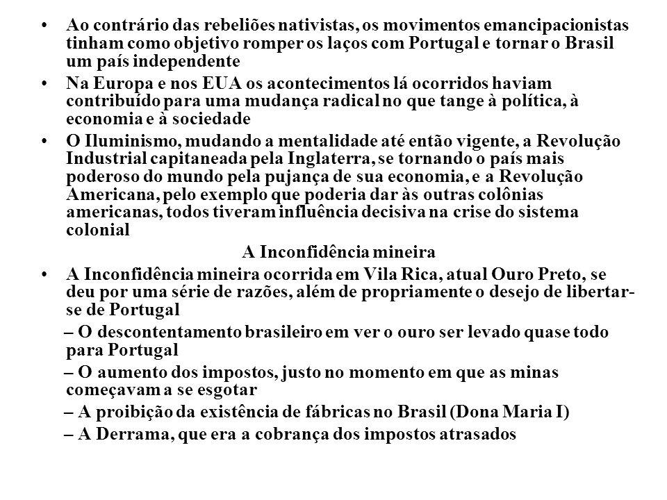 Ao contrário das rebeliões nativistas, os movimentos emancipacionistas tinham como objetivo romper os laços com Portugal e tornar o Brasil um país ind