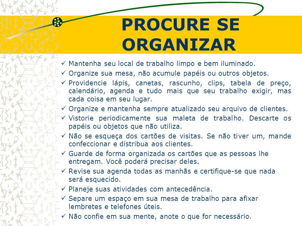 PROCURE SE ORGANIZAR Mantenha seu local de trabalho limpo e bem iluminado. Organize sua mesa, não acumule papéis ou outros objetos. Providencie lápis,