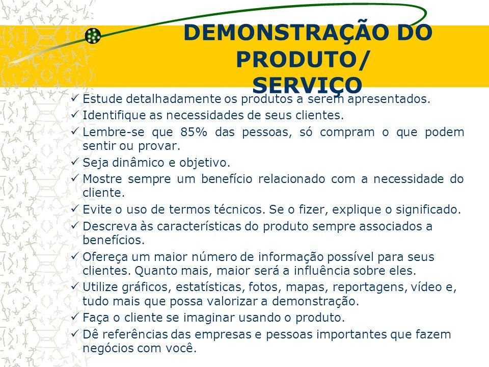 DEMONSTRAÇÃO DO PRODUTO/ SERVIÇO Estude detalhadamente os produtos a serem apresentados. Identifique as necessidades de seus clientes. Lembre-se que 8