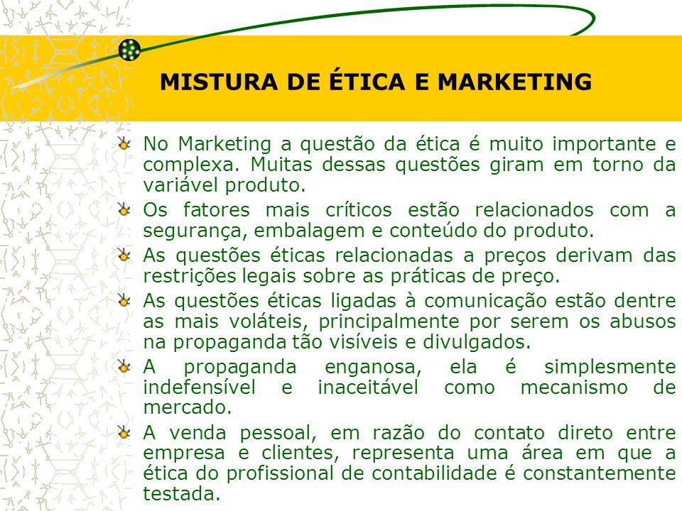 MISTURA DE ÉTICA E MARKETING No Marketing a questão da ética é muito importante e complexa. Muitas dessas questões giram em torno da variável produto.