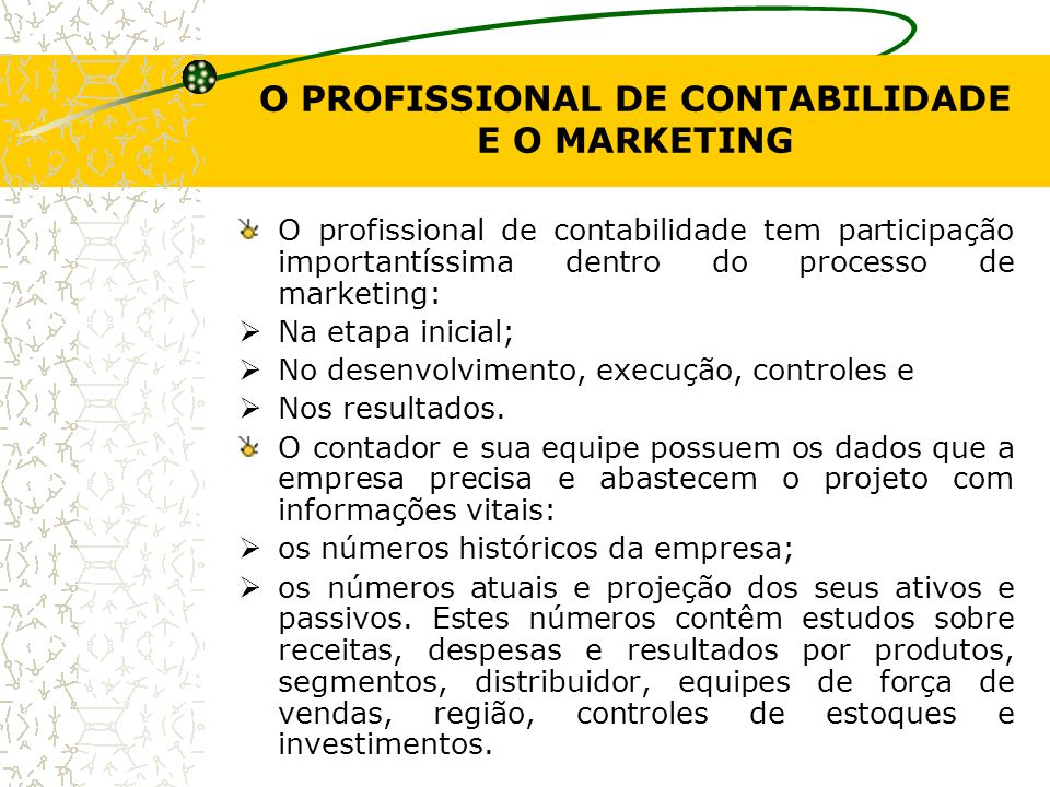 O PROFISSIONAL DE CONTABILIDADE E O MARKETING O profissional de contabilidade tem participação importantíssima dentro do processo de marketing: Na eta