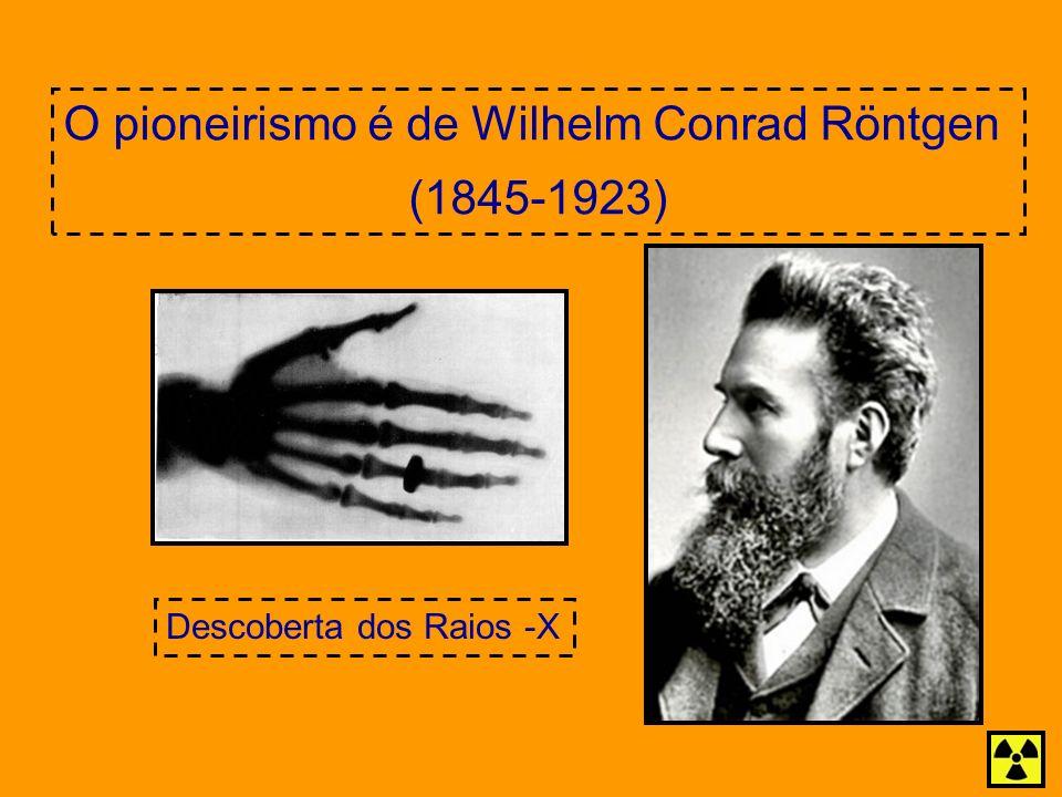 O pioneirismo é de Wilhelm Conrad Röntgen (1845-1923) Descoberta dos Raios -X