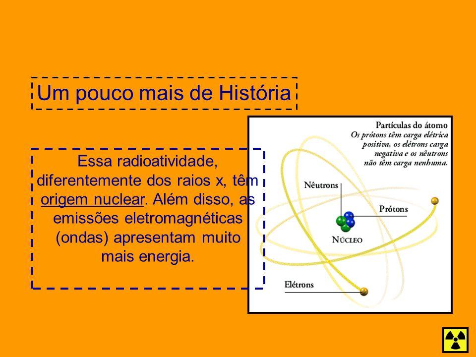 Essa radioatividade, diferentemente dos raios x, têm origem nuclear. Além disso, as emissões eletromagnéticas (ondas) apresentam muito mais energia.