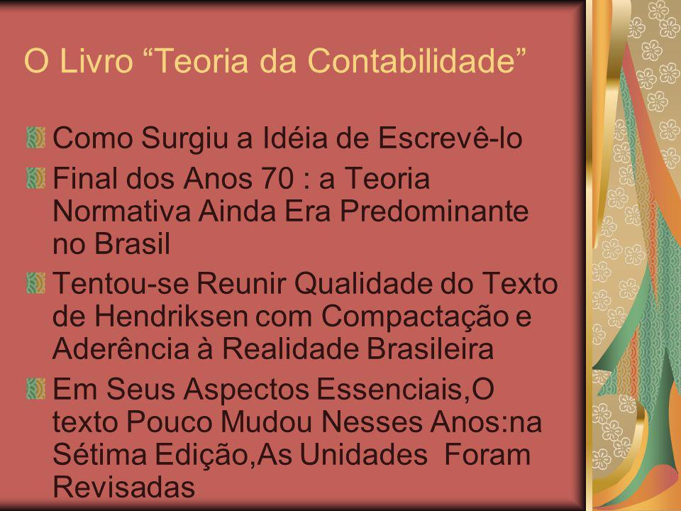 O Livro Teoria da Contabilidade Como Surgiu a Idéia de Escrevê-lo Final dos Anos 70 : a Teoria Normativa Ainda Era Predominante no Brasil Tentou-se Re