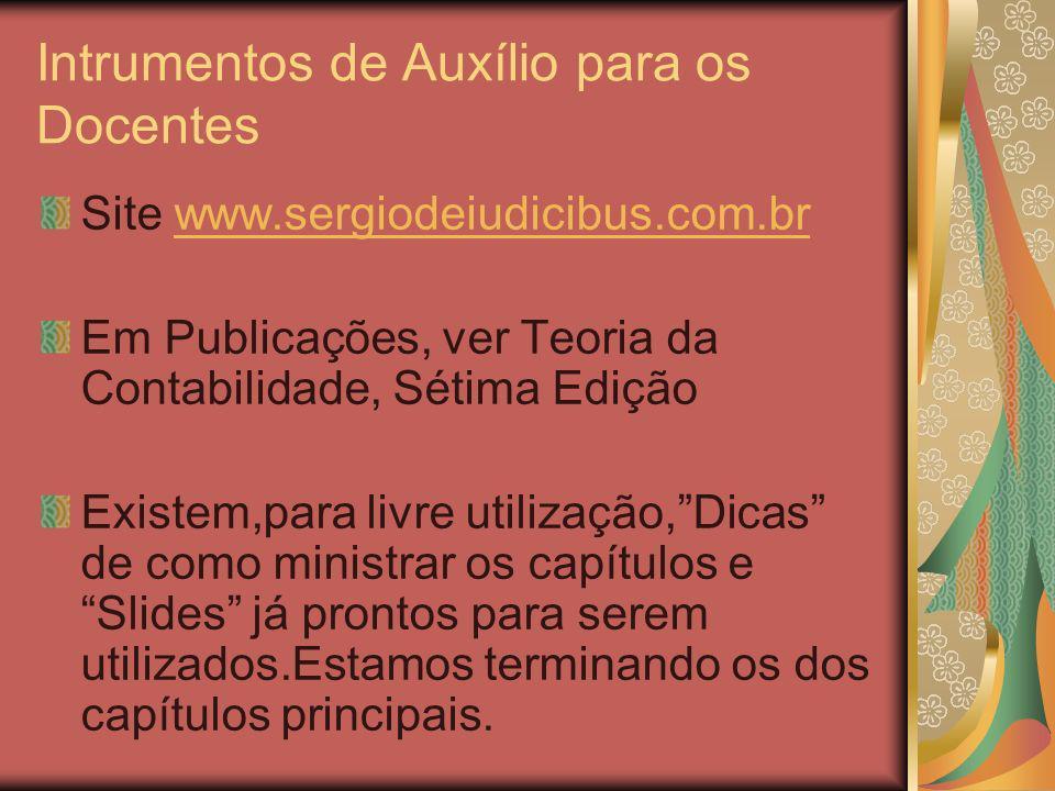 Intrumentos de Auxílio para os Docentes Site www.sergiodeiudicibus.com.brwww.sergiodeiudicibus.com.br Em Publicações, ver Teoria da Contabilidade, Sét