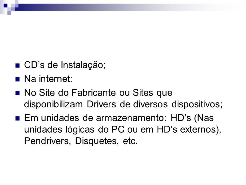 CDs de Instalação; Na internet: No Site do Fabricante ou Sites que disponibilizam Drivers de diversos dispositivos; Em unidades de armazenamento: HDs
