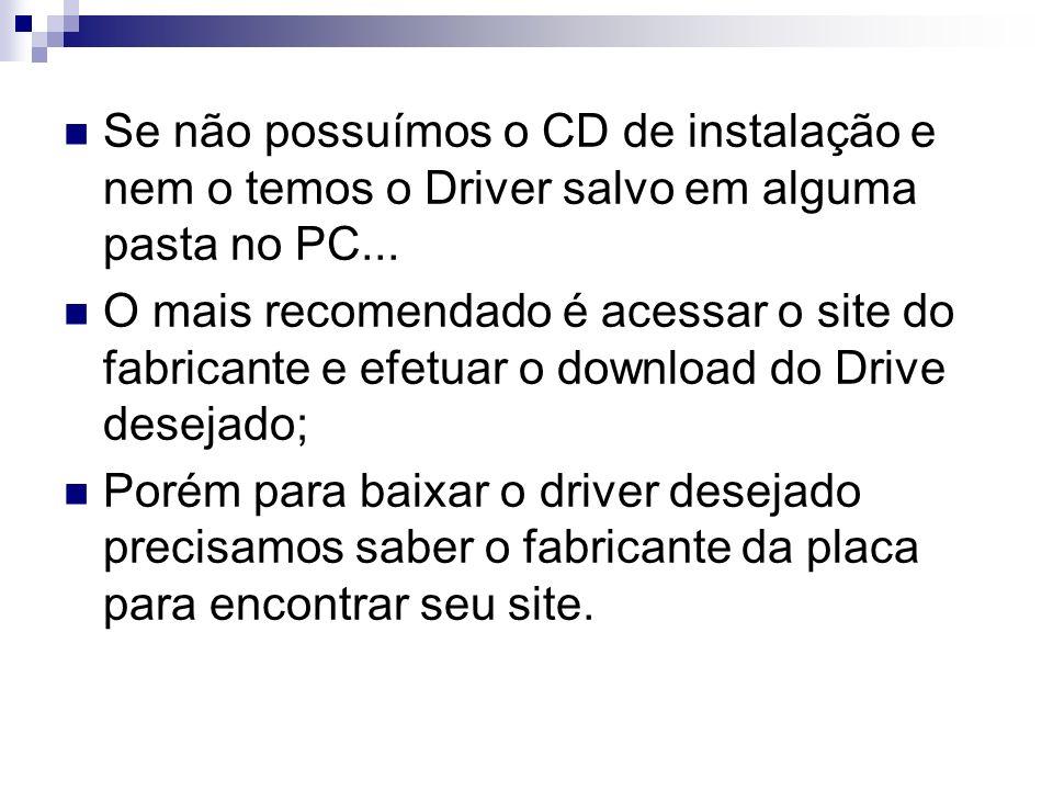 Se não possuímos o CD de instalação e nem o temos o Driver salvo em alguma pasta no PC... O mais recomendado é acessar o site do fabricante e efetuar