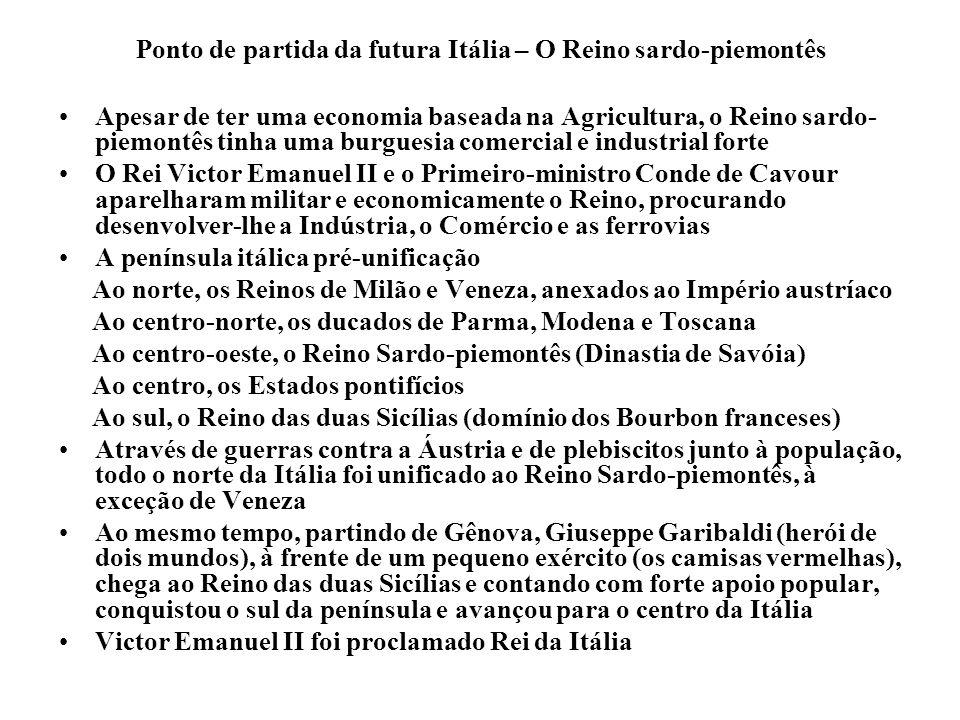 Ponto de partida da futura Itália – O Reino sardo-piemontês Apesar de ter uma economia baseada na Agricultura, o Reino sardo- piemontês tinha uma burg