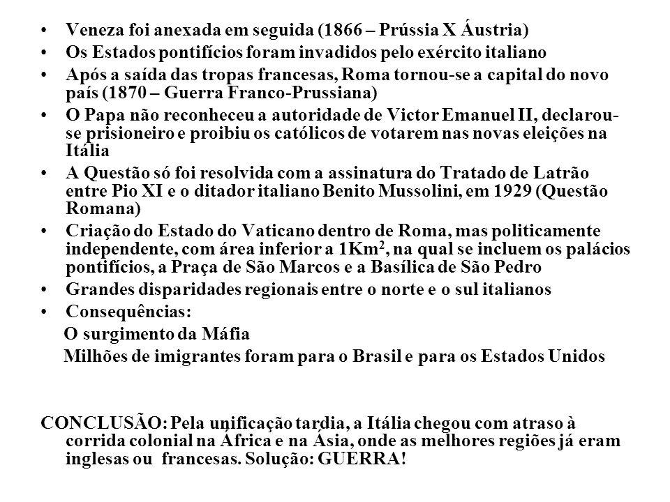 Veneza foi anexada em seguida (1866 – Prússia X Áustria) Os Estados pontifícios foram invadidos pelo exército italiano Após a saída das tropas frances