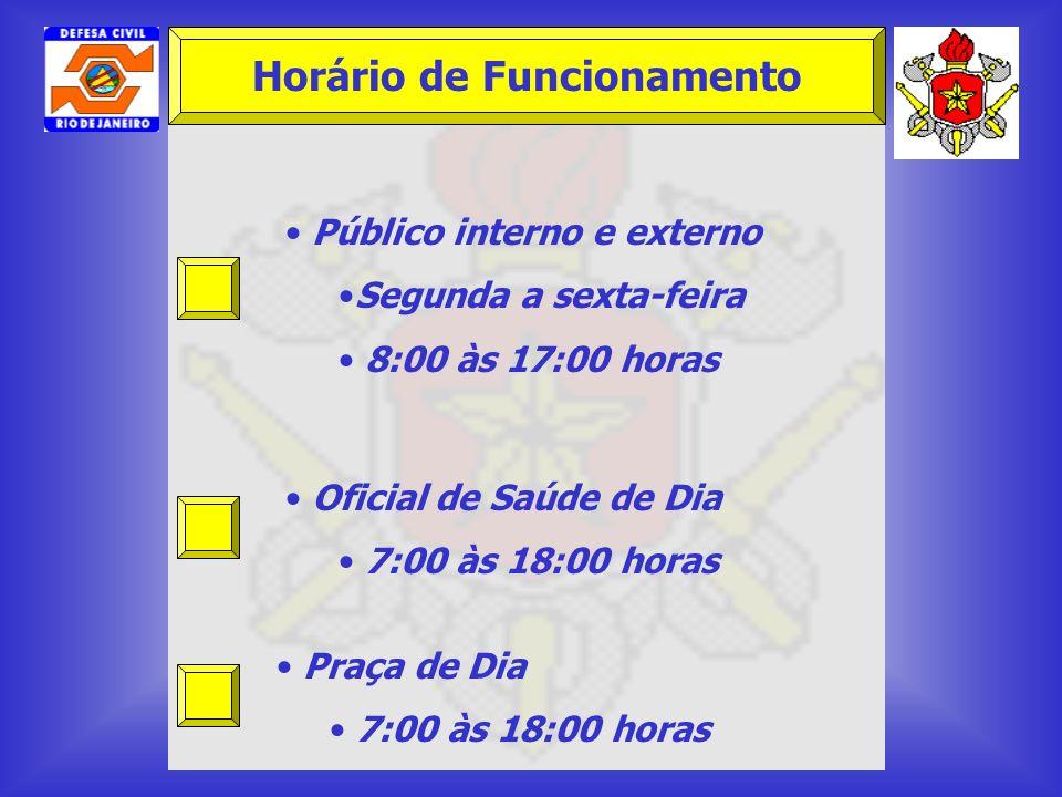 Público interno e externo Segunda a sexta-feira 8:00 às 17:00 horas Oficial de Saúde de Dia 7:00 às 18:00 horas Praça de Dia 7:00 às 18:00 horas Horár