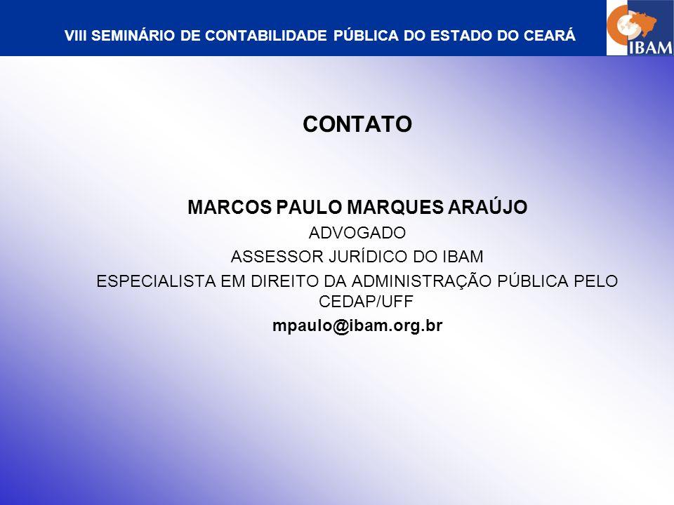 VIII SEMINÁRIO DE CONTABILIDADE PÚBLICA DO ESTADO DO CEARÁ CONTATO MARCOS PAULO MARQUES ARAÚJO ADVOGADO ASSESSOR JURÍDICO DO IBAM ESPECIALISTA EM DIRE