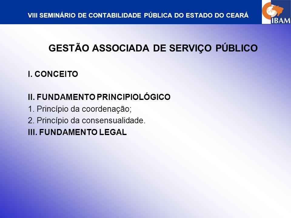 VIII SEMINÁRIO DE CONTABILIDADE PÚBLICA DO ESTADO DO CEARÁ GESTÃO ASSOCIADA DE SERVIÇO PÚBLICO PELA LEI FEDERAL N.º11.107/05 - LCP CONSÓRCIO PÚBLICO I.