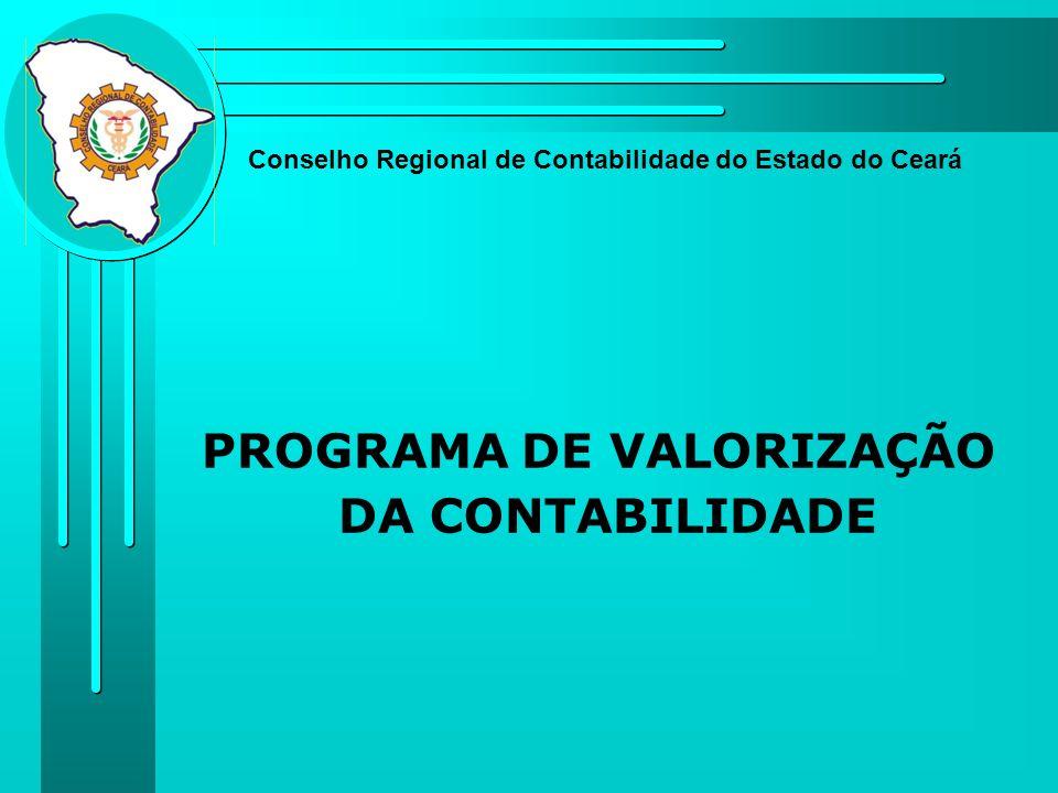 PROGRAMA DE VALORIZAÇÃO DA CONTABILIDADE Conselho Regional de Contabilidade do Estado do Ceará