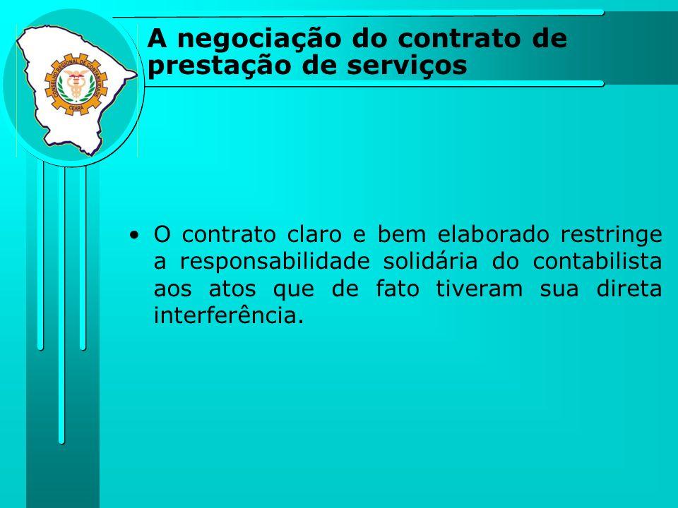 A negociação do contrato de prestação de serviços O contrato claro e bem elaborado restringe a responsabilidade solidária do contabilista aos atos que