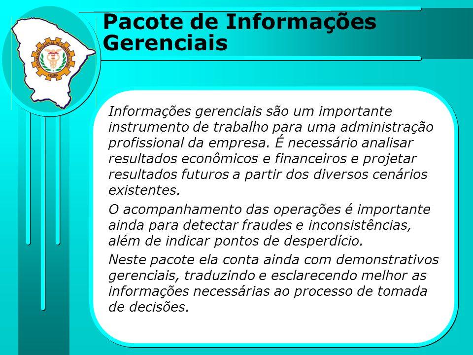 Pacote de Informações Gerenciais Informações gerenciais são um importante instrumento de trabalho para uma administração profissional da empresa. É ne