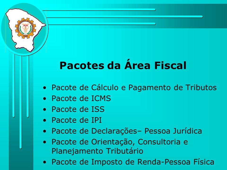 Pacotes da Área Fiscal Pacote de Cálculo e Pagamento de Tributos Pacote de ICMS Pacote de ISS Pacote de IPI Pacote de Declarações– Pessoa Jurídica Pac