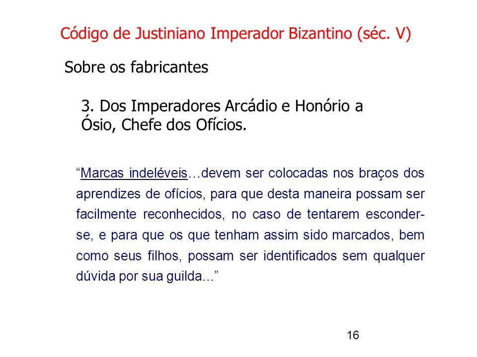 16 Código de Justiniano Imperador Bizantino (séc. V) Sobre os fabricantes 3. Dos Imperadores Arcádio e Honório a Ósio, Chefe dos Ofícios. Marcas indel